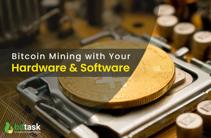 How to Mine Bitcoin with Your Hardware & Software
