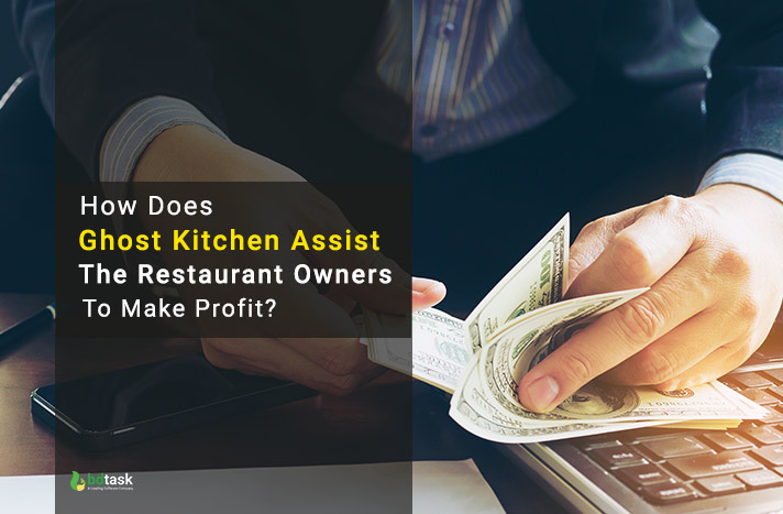 How Does Ghost Kitchen Assist The Restaurant Owners To Make Profit?